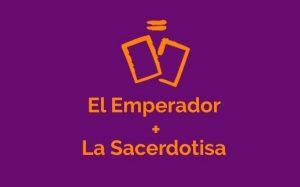 Combinación de la carta de El Emperador con la carta de La Sacerdotisa